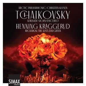 Tchaikovsky: Serenade, Violin Concerto; Kraggerud: Ragnarok/ the Sun's Daughter Product Image