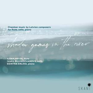Shadow Games in the River: Chamber Music By Latvian Composers For Flute, Cello and Piano