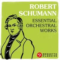Robert Schumann: Essential Orchestral Works