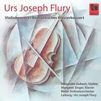 Urs Joseph Flury: Violinkonzert - Romantisches Klavierkonzert