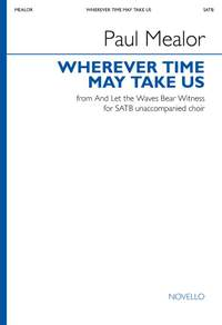 Paul Mealor: Wherever Time May Take Us