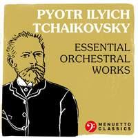 Pyotr Ilyich Tchaikovsky: Essential Orchestral Works
