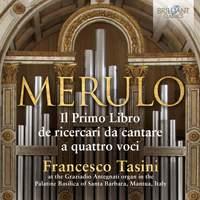 Merulo: Organ Music Il Primo Libro de Ricercari da Cantare A Quattro Voci
