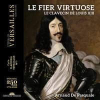 Le Fier Virtuose. Le Clavecin de Louis Xiii