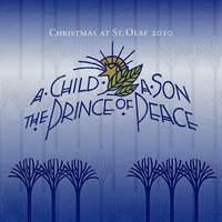 A Child, a Son, the Prince of Peace: 2010 St. Olaf Christmas Festival (Live)