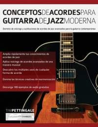 Conceptos De Acordes Para Guitarra De Jazz Moderna: Dominio de voicings y sustituciones de acordes de jazz avanzados para la guitarra contemporanea