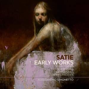 Satie: Early Works – Sarabandes, Gnossiennes, Gymnopédies & Pièces froides