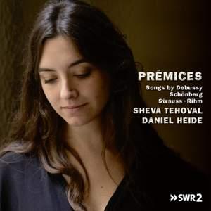 Prémices, Songs by Debussy, Schönberg, Strauss and Rihm