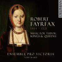 Robert Fayrfax: Music For Tudor Kings and Queens