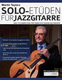 Martin Taylors Solo-Etuden fur Jazzgitarre: Lerne 12 komplette Gitarrensolostudien uber essenzielle Jazzstandards