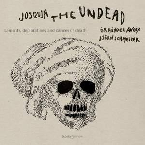 Josquin Desprez: Laments, Deplorations and Dances of Death