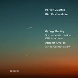 Kurtag: Moments Musicaux; Dvorak: String Quintet Op. 97