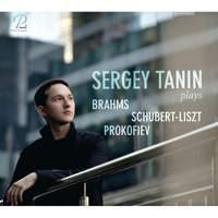 Sergey Tanin Plays…Brahms, Schubert-Liszt & Prokofiev