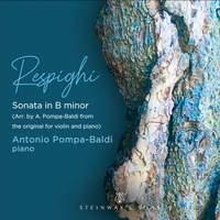 Respighi: Violin Sonata in B Minor, P. 110 (Arr. A. Pompa-Baldi for Piano)