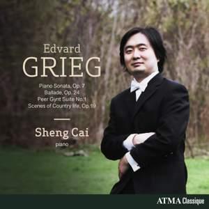 Grieg: Piano Sonata in E minor, Op. 7; Peer Gynt, Suite No. 1, Op. 46; Ballade in G minor, Op. 24; Scenes of Country life, Op. 19