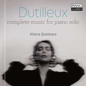 Dutilleux: Complete Music for Piano Solo