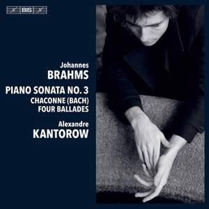 Johannes Brahms: Piano Sonata No. 3; Chaconne (bach); Four Ballades