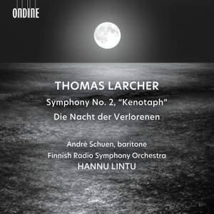 Thomas Larcher: Symphony No. 2 'kenotaph'; Die Nacht der Verlorenen