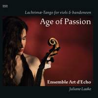 John Dowland; Astor Piazzolla: Age of Passion, Lachrimæ-Tango For Viols & Bandoneon