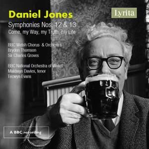 Daniel Jones: Symphonies Nos. 12, 13 & Come, my Way, my Truth, my Life