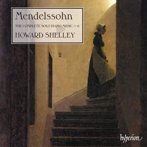 Mendelssohn: The Complete Solo Piano Music, Vol. 6